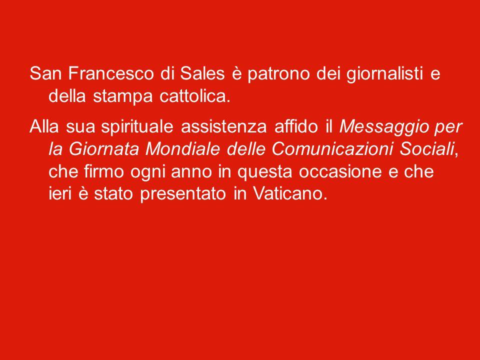 San Francesco di Sales è patrono dei giornalisti e della stampa cattolica.