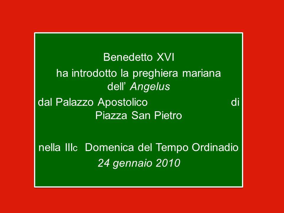 Benedetto XVI ha introdotto la preghiera mariana dell' Angelus dal Palazzo Apostolico di Piazza San Pietro nella III c Domenica del Tempo Ordinadio 24 gennaio 2010 Benedetto XVI ha introdotto la preghiera mariana dell' Angelus dal Palazzo Apostolico di Piazza San Pietro nella III c Domenica del Tempo Ordinadio 24 gennaio 2010