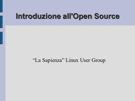 "Introduzione all'Open Source ""La Sapienza"" Linux User Group."