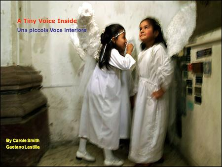 A Tiny Voice Inside Una piccola Voce interiore By Carole Smith Gaetano Lastilla.