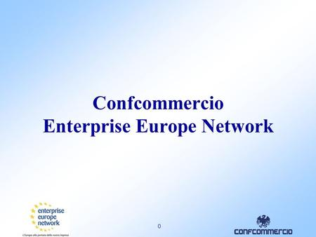0 Confcommercio Enterprise Europe Network. 1 1 Enterprise Europe Network 2008: nuova rete europea di assistenza alle imprese CIP – Programma Competitività.