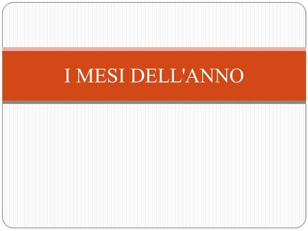 I MESI DELL'ANNO. I MESI = the months DELL' = of the ANNO = year IN ITALIANO = in Italian.
