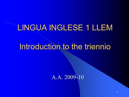 1 LINGUA INGLESE 1 LLEM Introduction to the triennio A.A. 2009-10.
