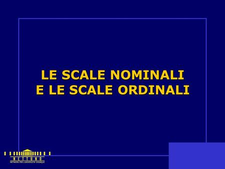 LE SCALE NOMINALI E LE SCALE ORDINALI
