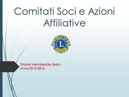 Comitati Soci e Azioni Affiliative Global Membership Team Anno 2015-2016.
