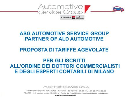 ASG AUTOMOTIVE SERVICE GROUP PARTNER OF ALD AUTOMOTIVE PROPOSTA DI TARIFFE AGEVOLATE PER GLI ISCRITTI ALL'ORDINE DEI DOTTORI COMMERCIALISTI E DEGLI ESPERTI.
