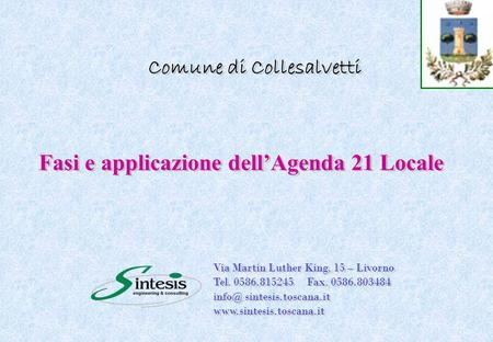 Comune di Collesalvetti Fasi e applicazione dell'Agenda 21 Locale Via Martin Luther King, 15 – Livorno Tel. 0586.815245 Fax. 0586.803484 sintesis.toscana.it.