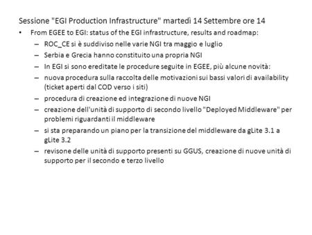 Sessione EGI Production Infrastructure martedì 14 Settembre ore 14 From EGEE to EGI: status of the EGI infrastructure, results and roadmap: – ROC_CE.