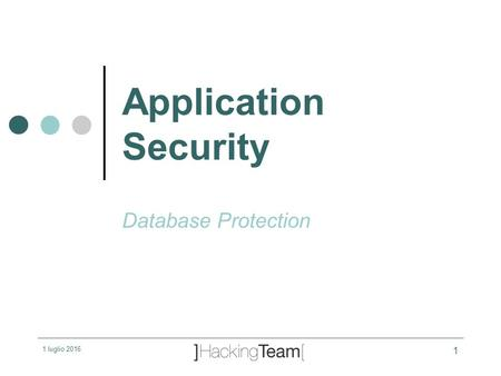 1 luglio 2016 1 Application Security Database Protection.