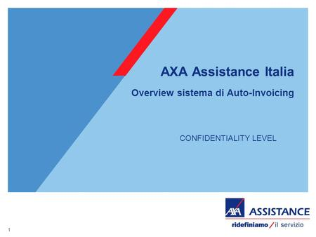 1 AXA Assistance Italia Overview sistema di Auto-Invoicing CONFIDENTIALITY LEVEL.