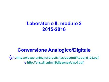 Laboratorio II, modulo 2 2015-2016 Conversione Analogico/Digitale ( cfr.