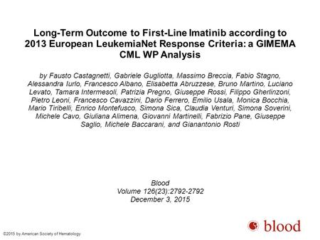 Long-Term Outcome to First-Line Imatinib according to 2013 European LeukemiaNet Response Criteria: a GIMEMA CML WP Analysis by Fausto Castagnetti, Gabriele.