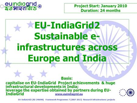 Www.euindiagrid.eu EU-IndiaGrid2 (RI-246698) Framework Programme 7 (2007-2013) Research infrastructures projects EU-IndiaGrid2 Sustainable e- infrastructures.