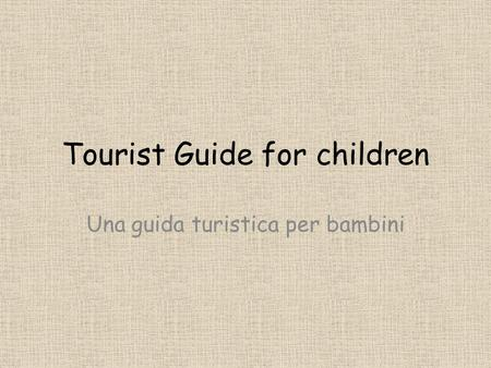 Tourist Guide for children Una guida turistica per bambini.