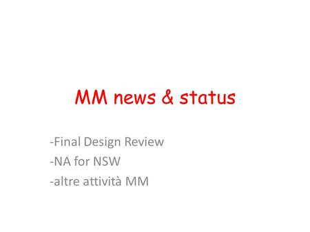 MM news & status -Final Design Review -NA for NSW -altre attività MM.