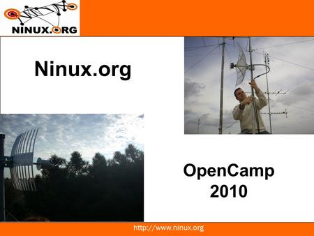"Ninux.org OpenCamp 2010. Traditional Network Infrastructure: commercial wireless access Big operators –GPRS  UMTS  HSDPA ""small"""