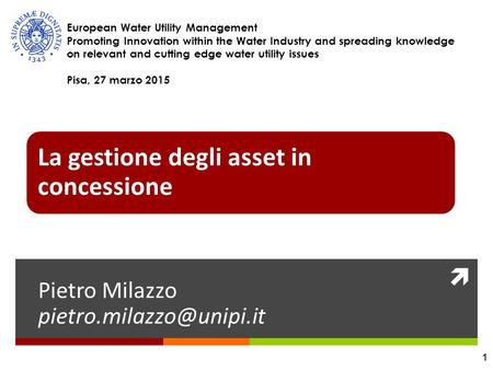  La gestione degli asset in concessione Pietro Milazzo European Water Utility Management Promoting Innovation within the Water.