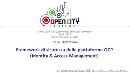Framework di sicurezza della piattaforma OCP (Identity & Access Management) Smart Cities and Communities and Social Innovation Bando MIUR D.D. 391/Ric.
