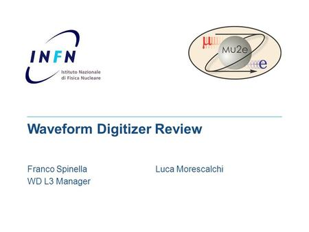 Mu2e Waveform Digitizer Review Franco Spinella Luca Morescalchi WD L3 Manager.