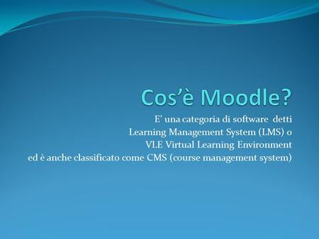 E' una categoria di software detti Learning Management System (LMS) o VLE Virtual Learning Environment ed è anche classificato come CMS (course management.