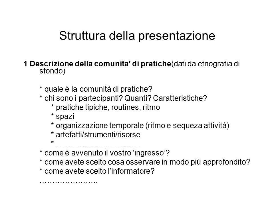 Struttura della Presentazione 2- Descrizione pratiche sociali congiunte: interazione, artefatti, struttura di partecipazione (dati da osservazione, note etnografiche.