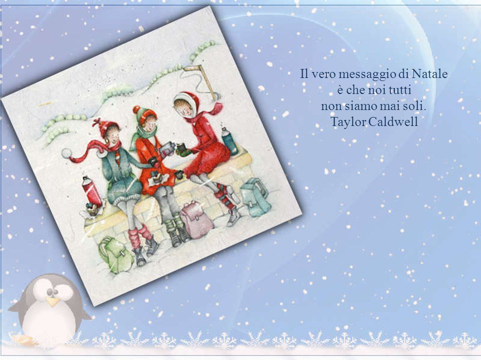 Il vero messaggio di Natale è che noi tutti non siamo mai soli. Taylor Caldwell