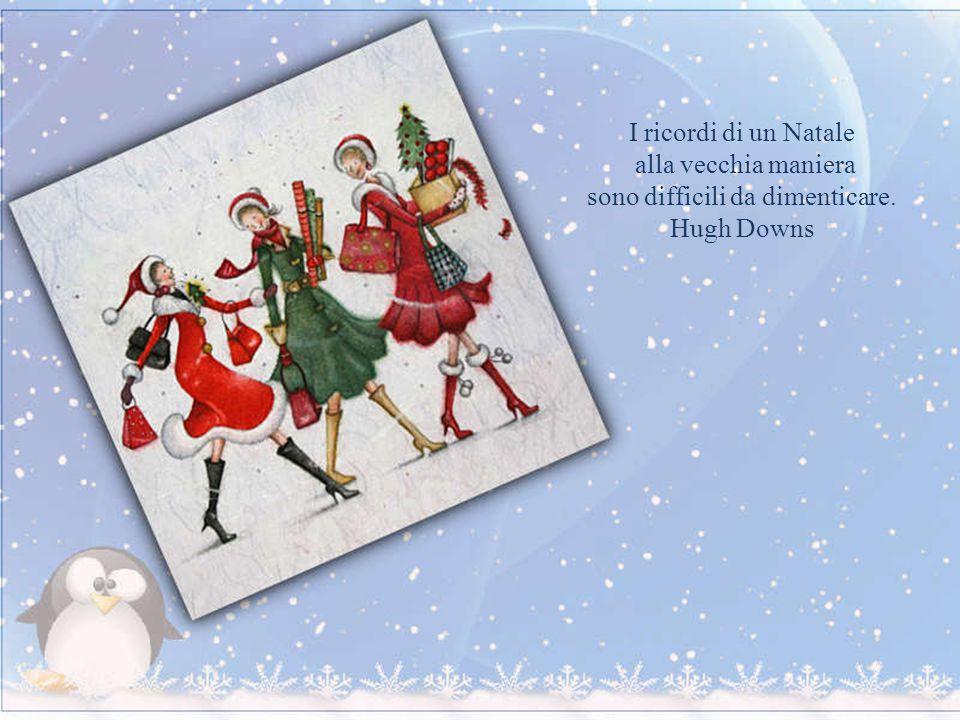 I ricordi di un Natale alla vecchia maniera sono difficili da dimenticare. Hugh Downs