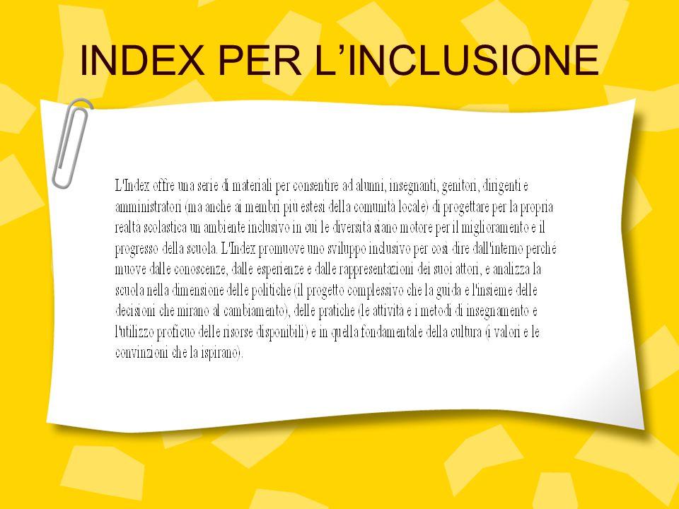 Concretamente gli indicatori dell Index consentono un esame dettagliato della scuola per superare gli ostacoli all apprendimento e alla partecipazione per favorire la realizzazione di ogni studente e per creare comunità solidali.