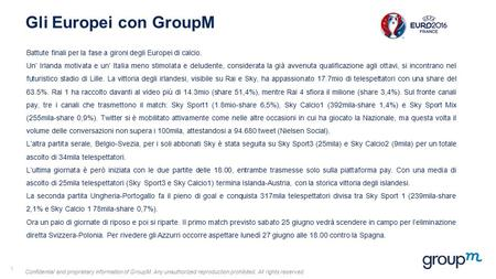 Confidential and proprietary information of GroupM. Any unauthorized reproduction prohibited. All rights reserved Gli Europei con GroupM 1 Battute finali.