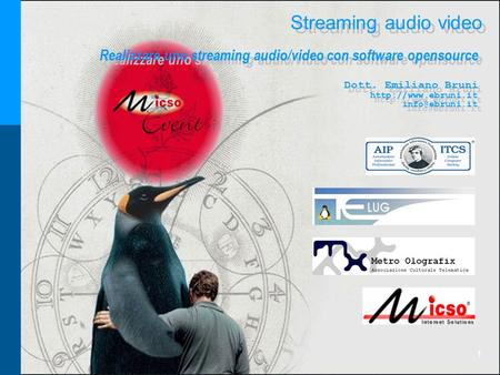 1 Streaming audio video Realizzare uno streaming audio/video con software opensource Dott. Emiliano Bruni