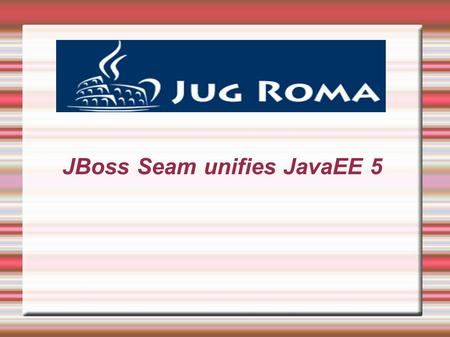JBoss Seam unifies JavaEE 5. Sommario Tecnology Timeline JSF EJB3 Seam Overview PageFlow e processi di business Rapid Seam Development Conclusioni.