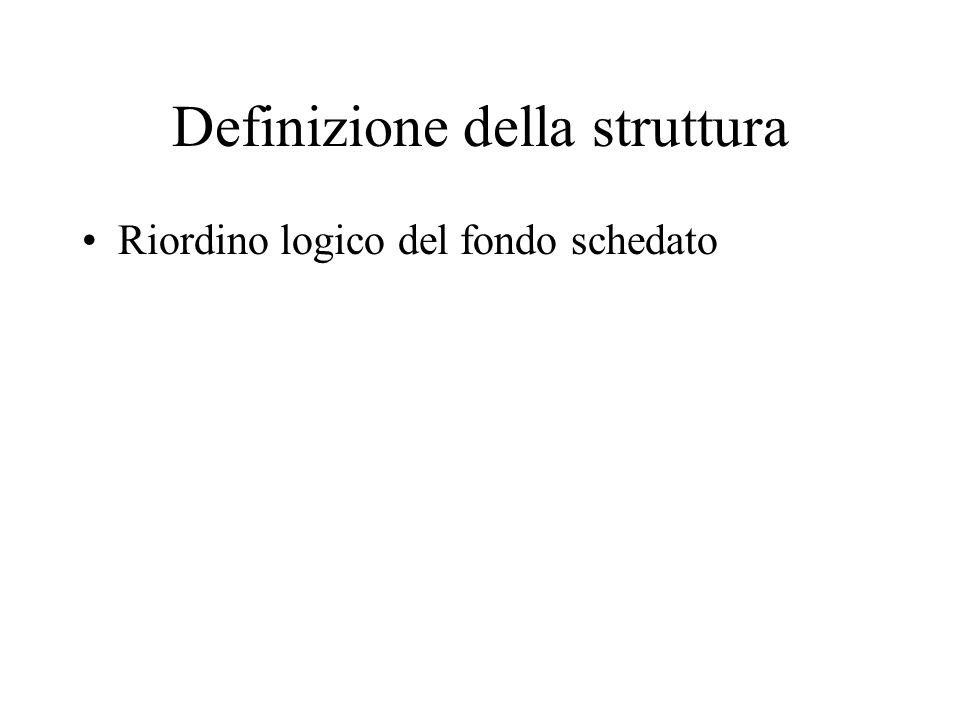 Definizione della struttura Riordino logico del fondo schedato