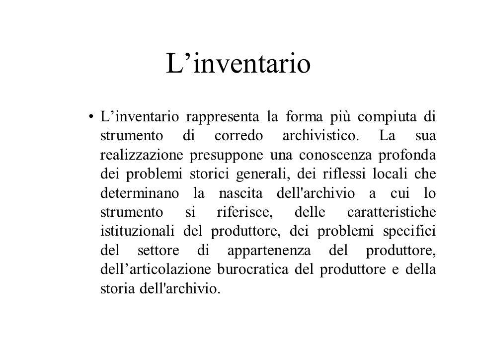 L'inventario L'inventario rappresenta la forma più compiuta di strumento di corredo archivistico.