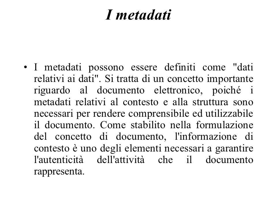 I metadati I metadati possono essere definiti come dati relativi ai dati .