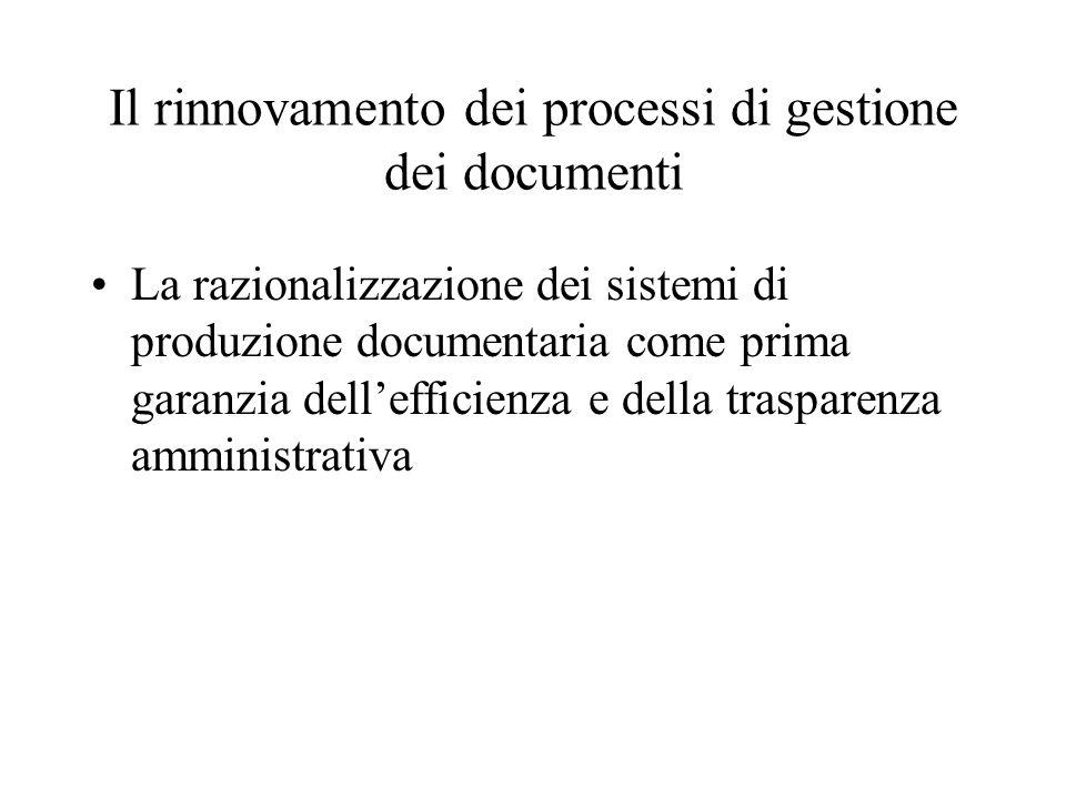 Il rinnovamento dei processi di gestione dei documenti La razionalizzazione dei sistemi di produzione documentaria come prima garanzia dell'efficienza e della trasparenza amministrativa