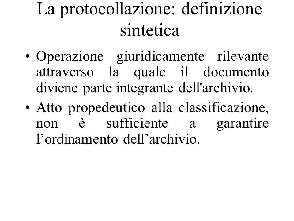 La protocollazione: definizione sintetica Operazione giuridicamente rilevante attraverso la quale il documento diviene parte integrante dell archivio.