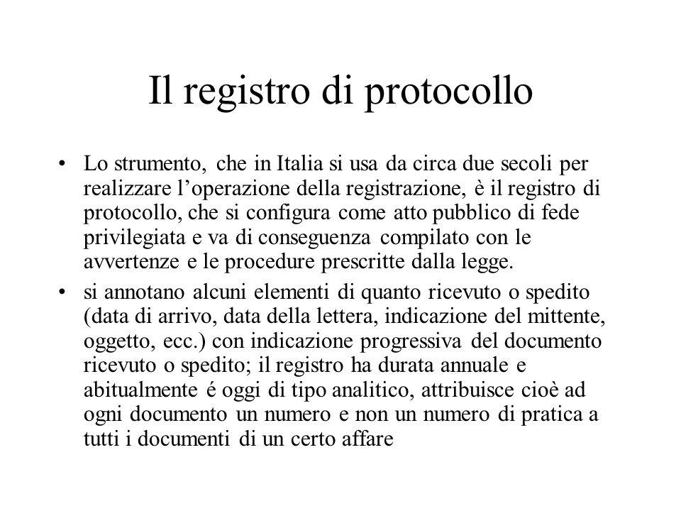 Il registro di protocollo Lo strumento, che in Italia si usa da circa due secoli per realizzare l'operazione della registrazione, è il registro di protocollo, che si configura come atto pubblico di fede privilegiata e va di conseguenza compilato con le avvertenze e le procedure prescritte dalla legge.