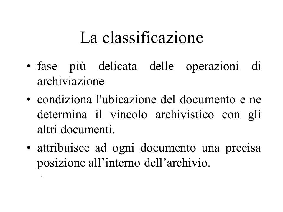 La classificazione fase più delicata delle operazioni di archiviazione condiziona l ubicazione del documento e ne determina il vincolo archivistico con gli altri documenti.