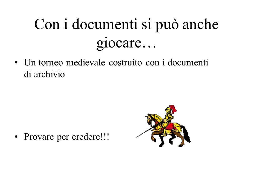 Con i documenti si può anche giocare… Un torneo medievale costruito con i documenti di archivio Provare per credere!!!