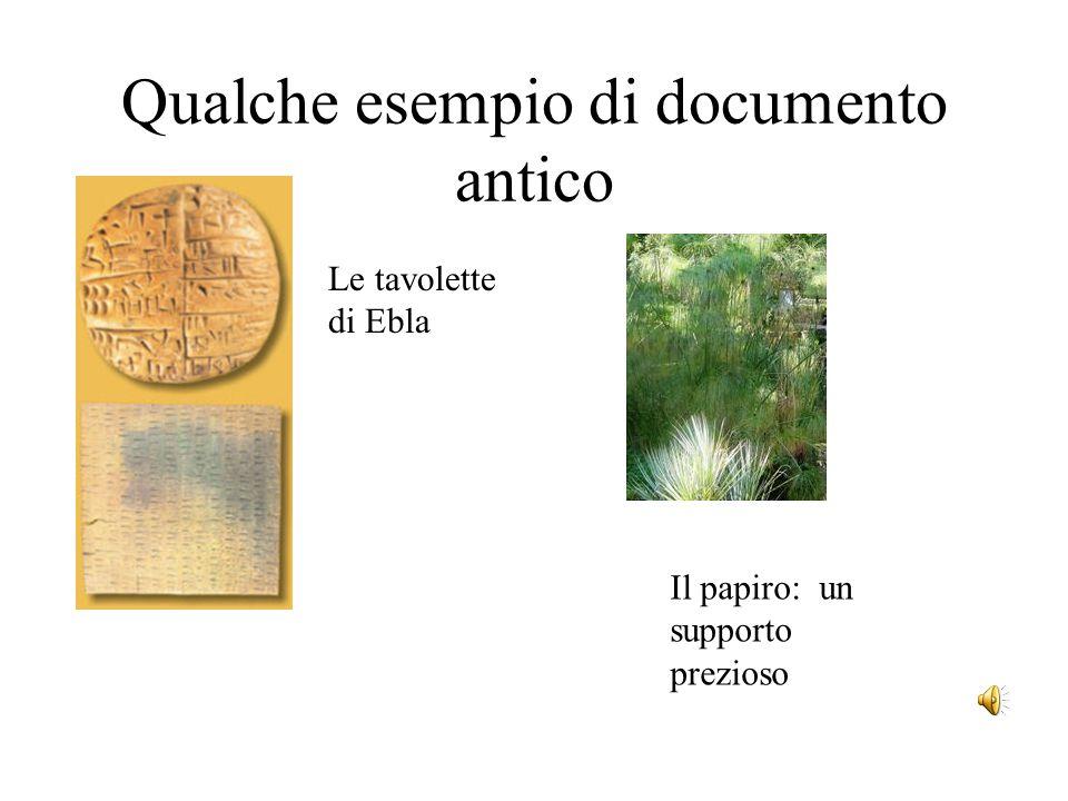 Qualche esempio di documento antico Le tavolette di Ebla Il papiro: un supporto prezioso