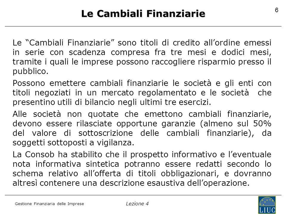 Lezione 4 Gestione Finanziaria delle Imprese 7 Definizione Operazione di finanziamento a medio-lungo termine basata sull'emissione di titoli al portatore, a scadenza predefinita e di durata generalmente compresa tra i 3 e i 15 anni.