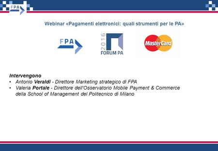 Intervengono Antonio Veraldi - Direttore Marketing strategico di FPA Valeria Portale - Direttore dell'Osservatorio Mobile Payment & Commerce della School.