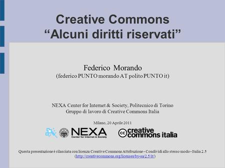 "Creative Commons ""Alcuni diritti riservati"" Federico Morando (federico PUNTO morando AT polito PUNTO it) NEXA Center for Internet & Society, Politecnico."