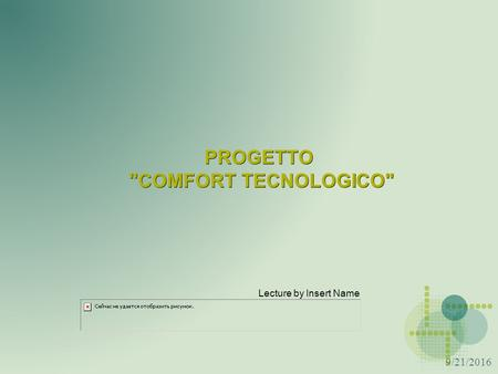 9/21/2016 PROGETTO COMFORT TECNOLOGICO Lecture by Insert Name.