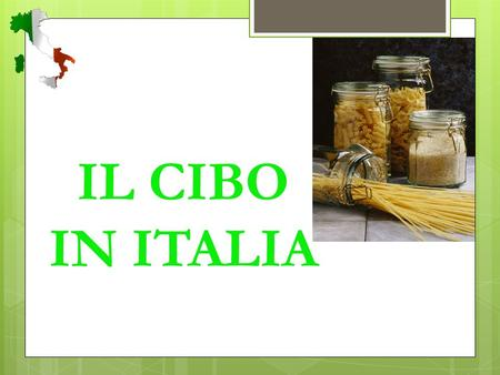 IL CIBO IN ITALIA Warm up  WRITE with your group : 1. 1 PASTA DISH 2. 1 MEAT DISH 3. 1 SIDE DISH 4. 1 DESSERT 5. 1 FRUIT.