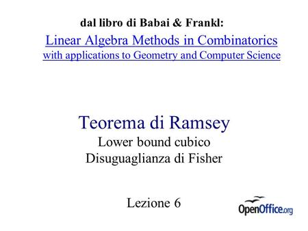 Teorema di Ramsey Lower bound cubico Disuguaglianza di Fisher Lezione 6 dal libro di Babai & Frankl: Linear Algebra Methods in Combinatorics with applications.