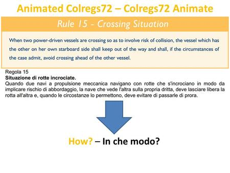 Animated Colregs72 – Colregs72 Animate How? – In che modo?