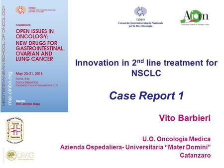 "Vito Barbieri U.O. Oncologia Medica Azienda Ospedaliera- Universitaria ""Mater Domini"" Catanzaro Innovation in 2 nd line treatment for NSCLC Case Report."
