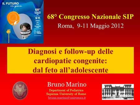 Roma, 9-11 Maggio 2012 Bruno Marino Department of Pediatrics Sapienza University of Rome Diagnosi e follow-up delle cardiopatie.
