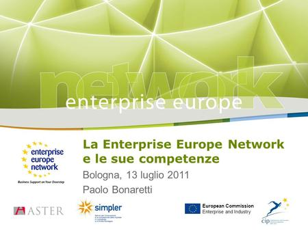Title Sub-title PLACE PARTNER'S LOGO HERE European Commission Enterprise and Industry La Enterprise Europe Network e le sue competenze Bologna, 13 luglio.
